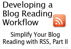 Developing a Blog Reading Workflow (Simplify Your Blog Reading with RSS, Part II)